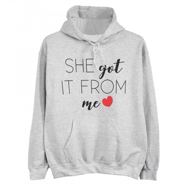 "Hoodie ""She got it from me"""