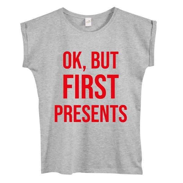 """T-Shirt """"OK, but first presents"""""""